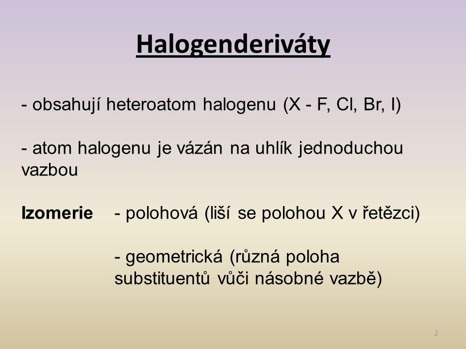 Halogenderiváty - obsahují heteroatom halogenu (X - F, Cl, Br, I)