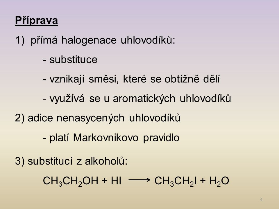 Příprava přímá halogenace uhlovodíků: - substituce. - vznikají směsi, které se obtížně dělí. - využívá se u aromatických uhlovodíků.