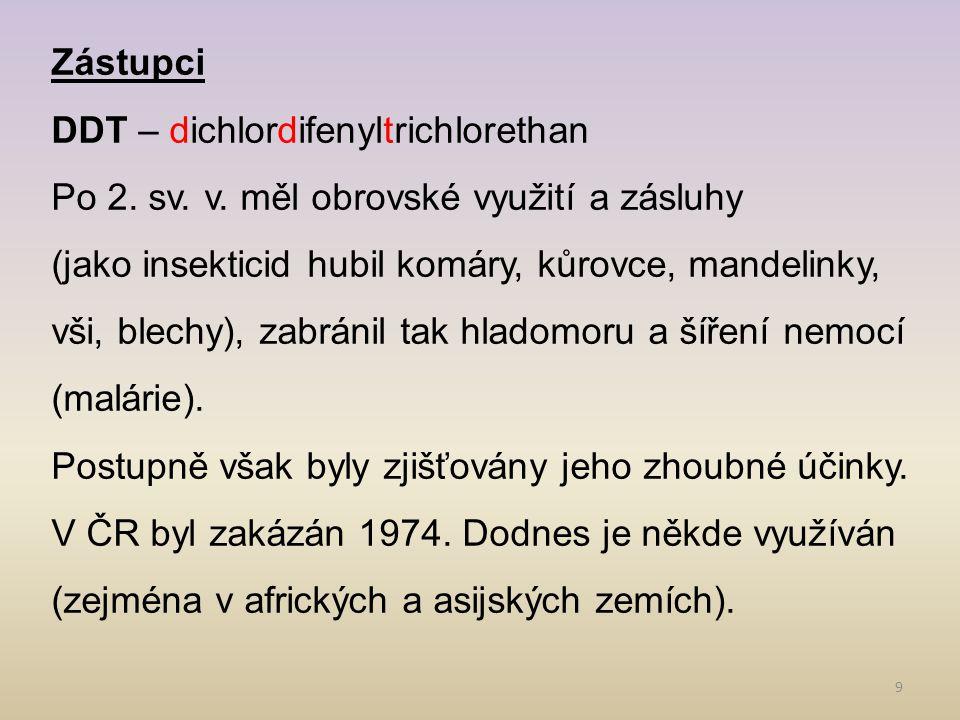 Zástupci DDT – dichlordifenyltrichlorethan. Po 2. sv. v. měl obrovské využití a zásluhy.