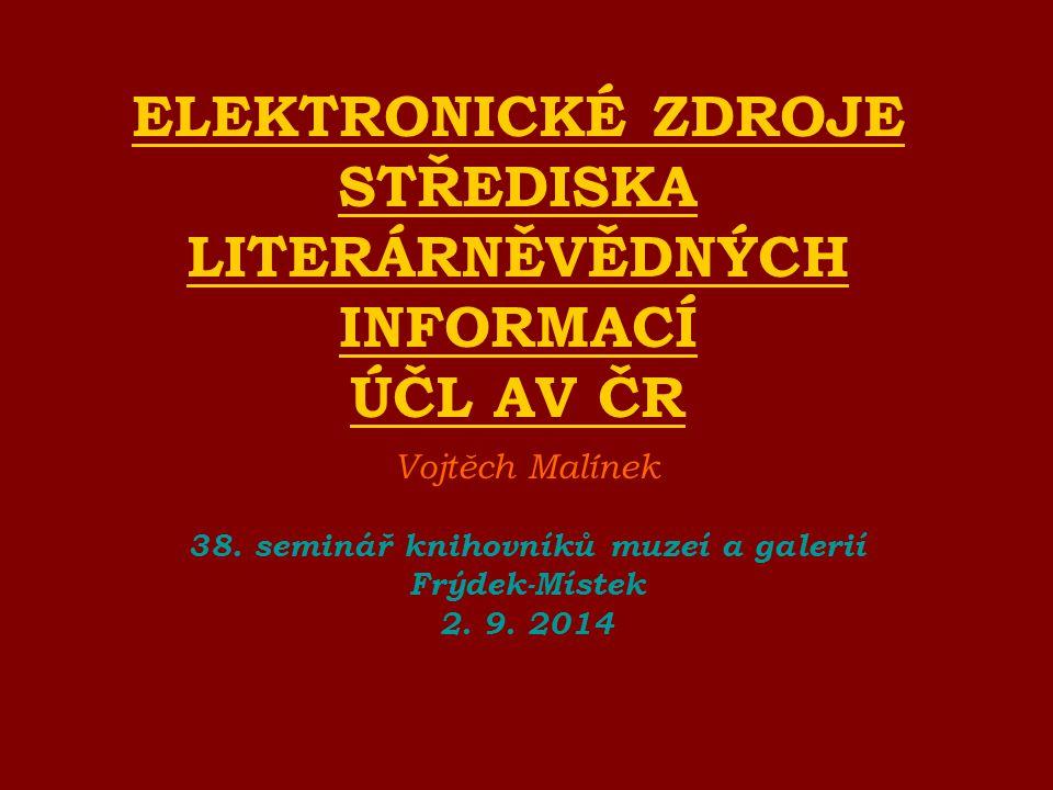 ELEKTRONICKÉ ZDROJE STŘEDISKA LITERÁRNĚVĚDNÝCH INFORMACÍ ÚČL AV ČR