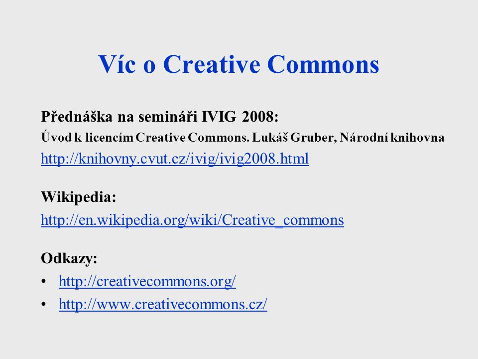 Víc o Creative Commons Přednáška na semináři IVIG 2008: