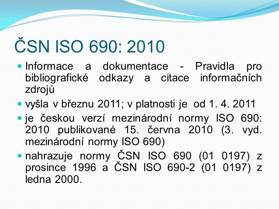 ČSN ISO 690: 2010 Informace a dokumentace - Pravidla pro bibliografické odkazy a citace informačních zdrojů.