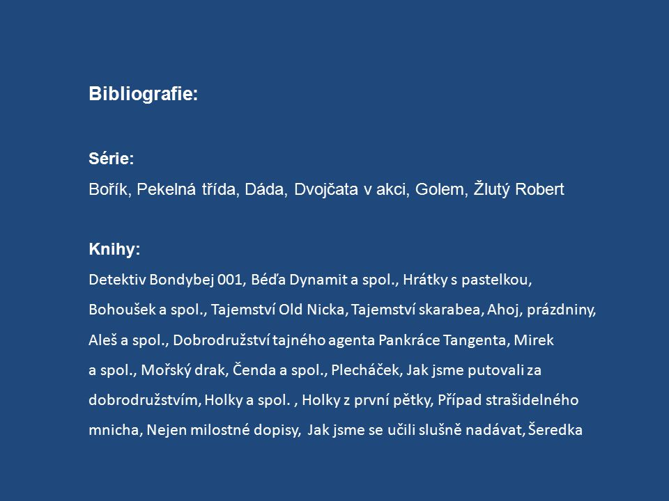 Bibliografie: Série: Bořík, Pekelná třída, Dáda, Dvojčata v akci, Golem, Žlutý Robert. Knihy:
