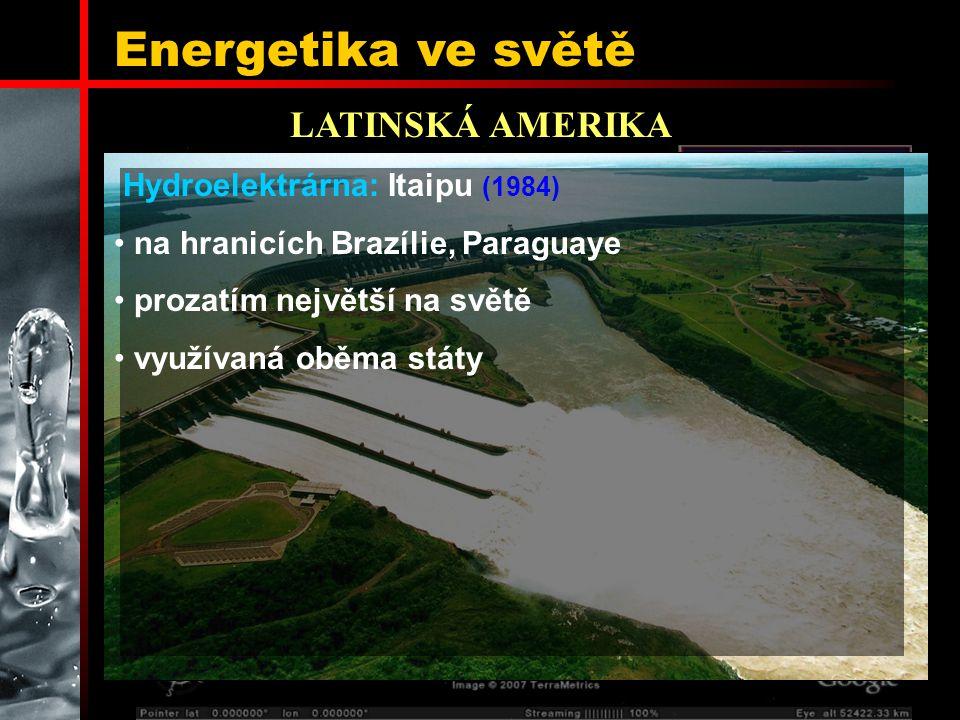 Energetika ve světě LATINSKÁ AMERIKA Hydroelektrárna: Itaipu (1984)