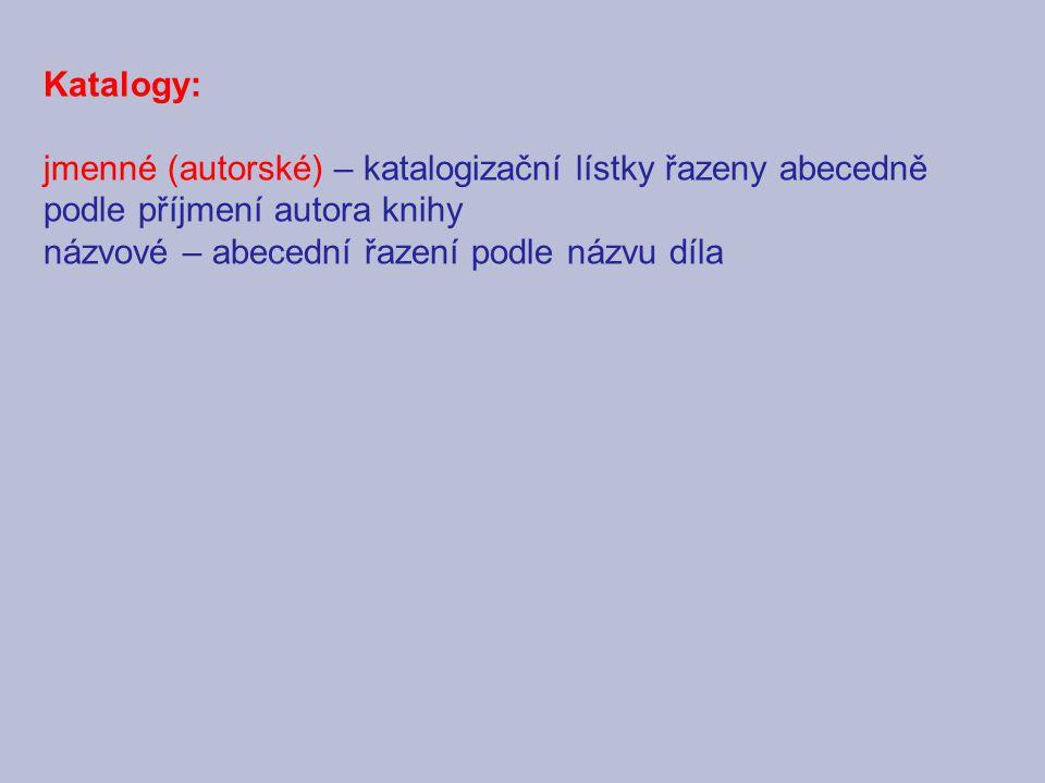 Katalogy: jmenné (autorské) – katalogizační lístky řazeny abecedně podle příjmení autora knihy.