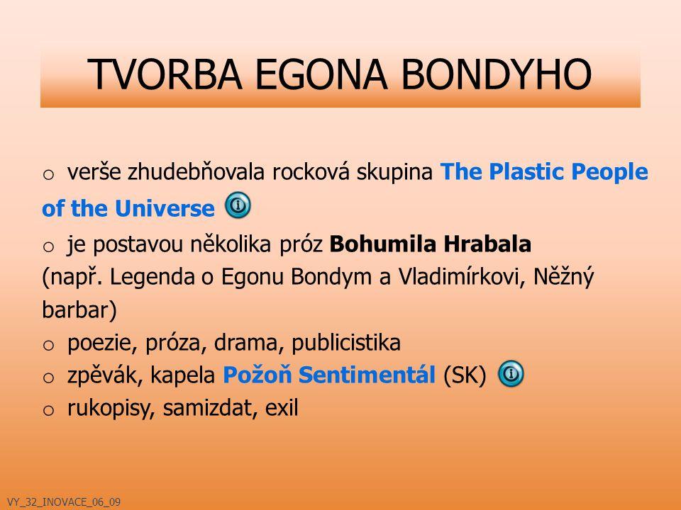 TVORBA EGONA BONDYHO verše zhudebňovala rocková skupina The Plastic People. of the Universe. je postavou několika próz Bohumila Hrabala.