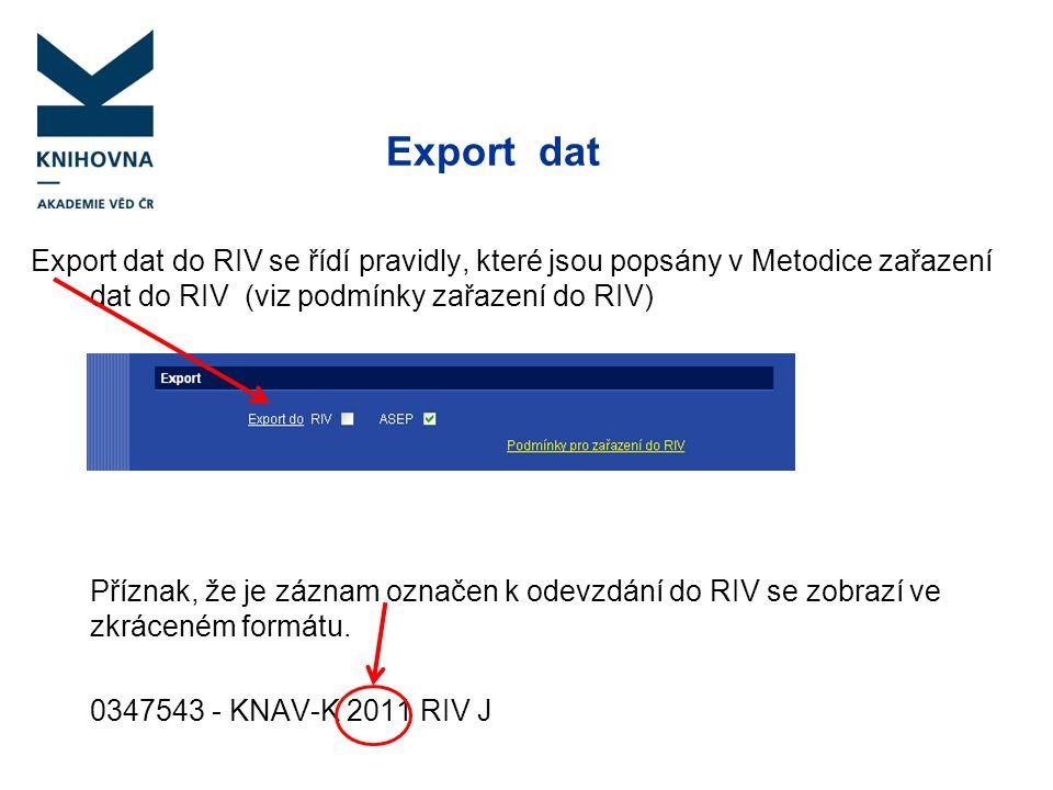 Export dat Export dat do RIV se řídí pravidly, které jsou popsány v Metodice zařazení dat do RIV (viz podmínky zařazení do RIV)