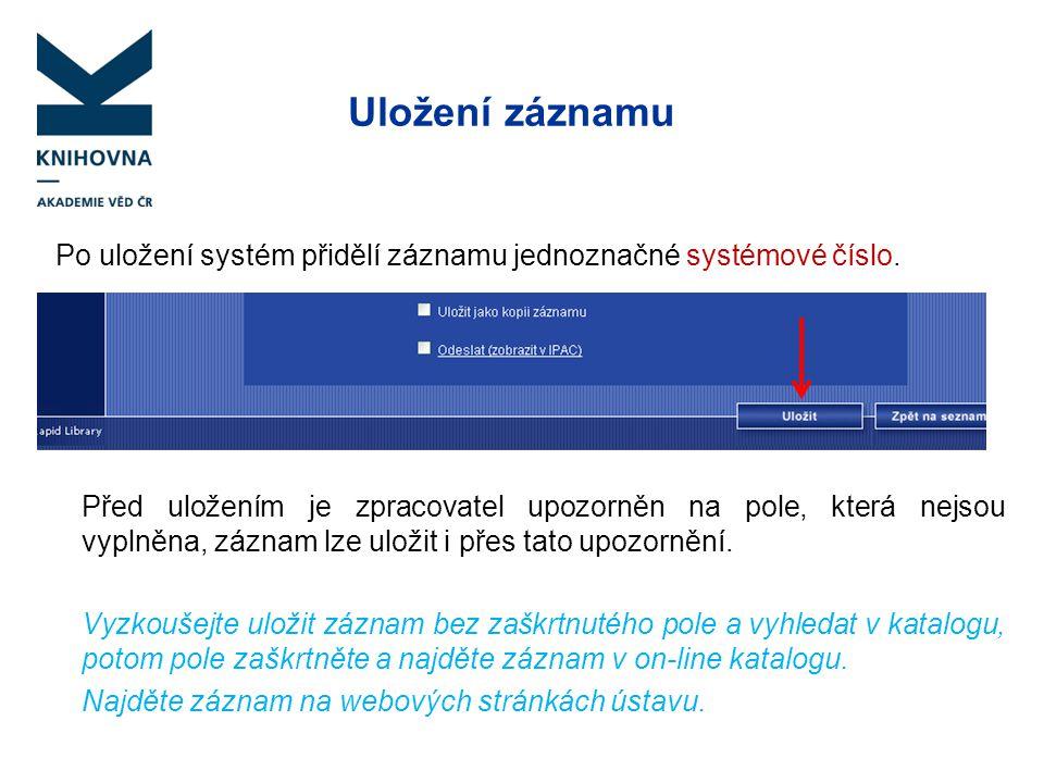 Uložení záznamu Po uložení systém přidělí záznamu jednoznačné systémové číslo.