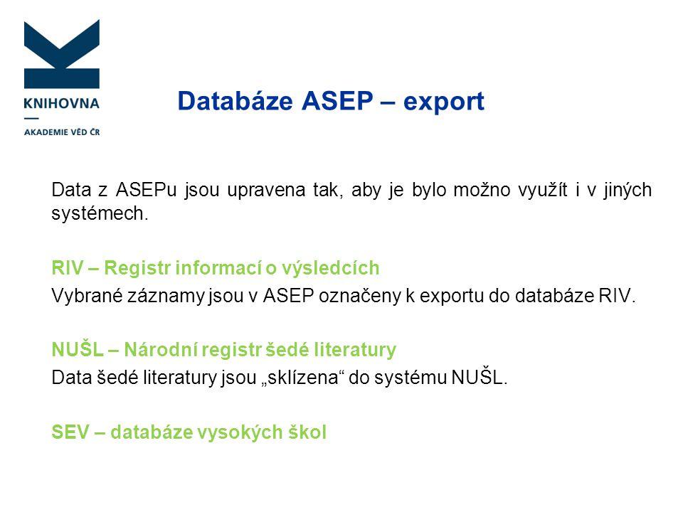 Databáze ASEP – export Data z ASEPu jsou upravena tak, aby je bylo možno využít i v jiných systémech.