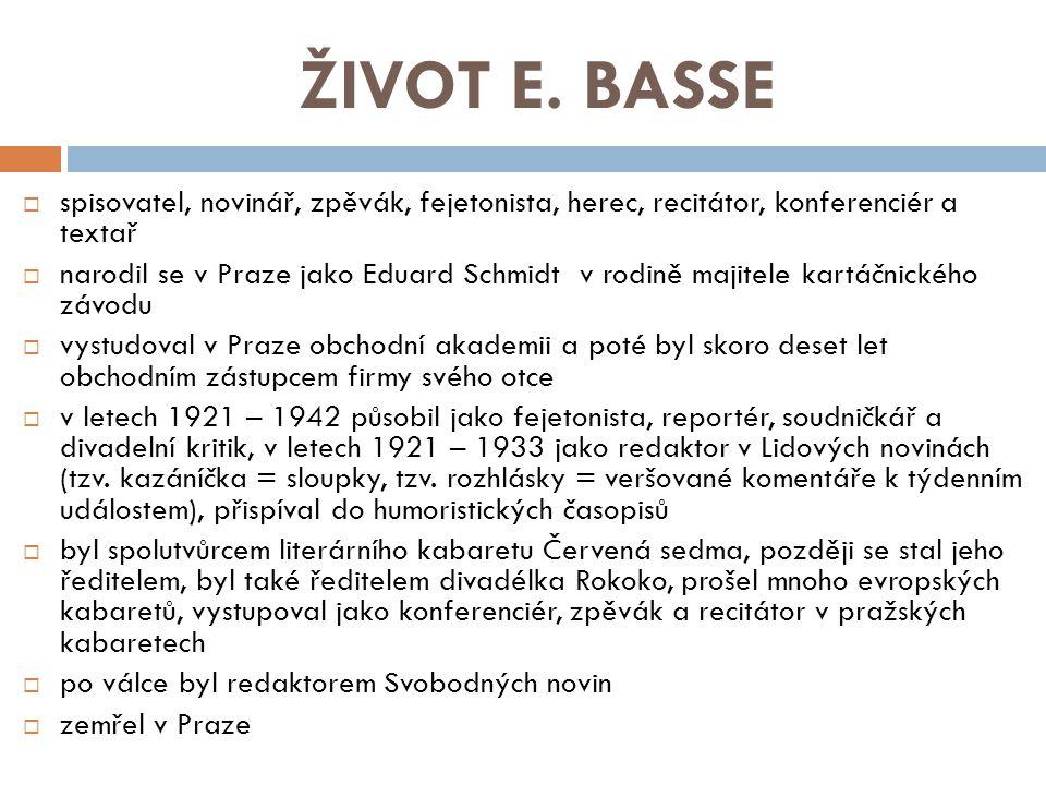 ŽIVOT E. BASSE spisovatel, novinář, zpěvák, fejetonista, herec, recitátor, konferenciér a textař.