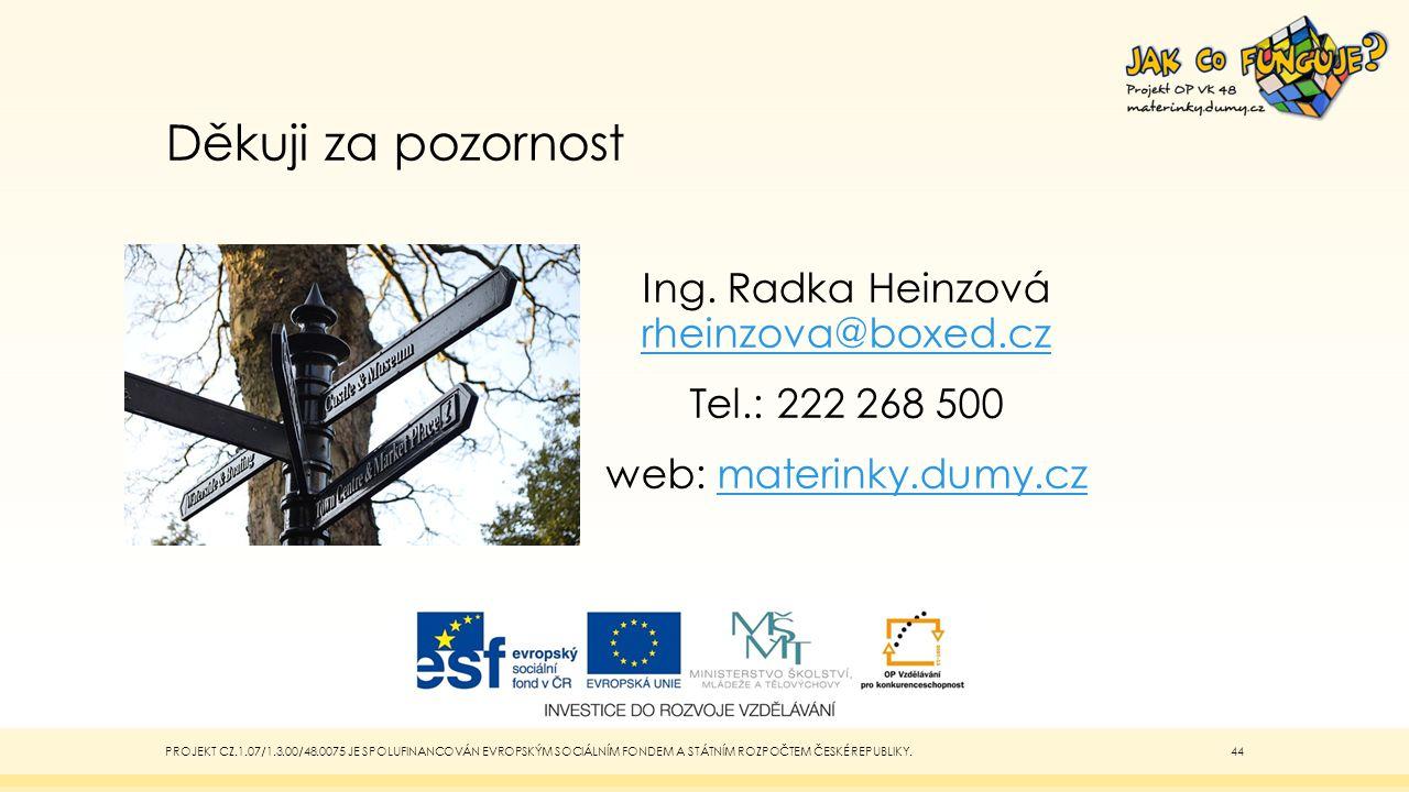 Děkuji za pozornost Ing. Radka Heinzová rheinzova@boxed.cz Tel.: 222 268 500 web: materinky.dumy.cz