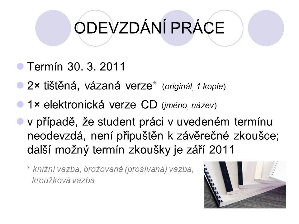 ODEVZDÁNÍ PRÁCE Termín 30. 3. 2011. 2× tištěná, vázaná verze* (originál, 1 kopie) 1× elektronická verze CD (jméno, název)