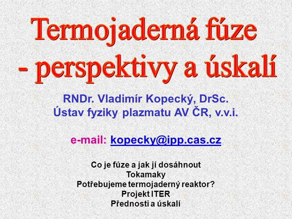 Termojaderná fúze - perspektivy a úskalí RNDr. Vladimír Kopecký, DrSc.