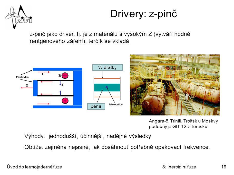 Drivery: z-pinč z-pinč jako driver, tj. je z materiálu s vysokým Z (vytváří hodně. rentgenového záření), terčík se vkládá.