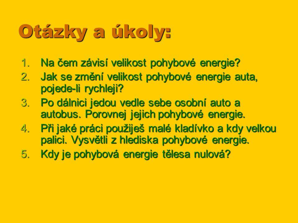 Otázky a úkoly: Na čem závisí velikost pohybové energie