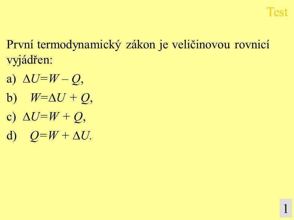 Test 1 První termodynamický zákon je veličinovou rovnicí vyjádřen: