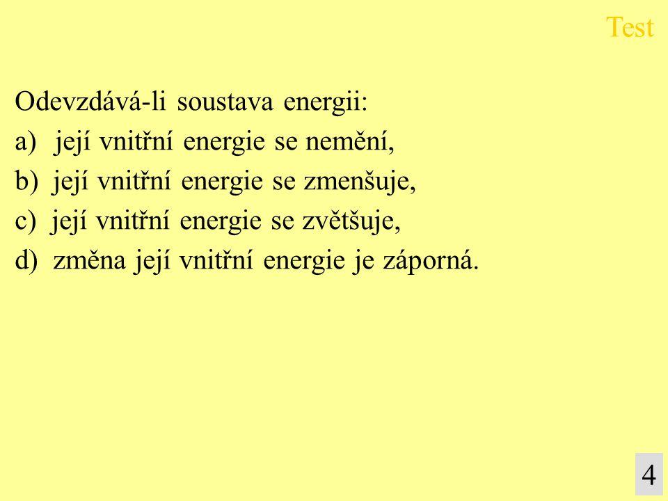 Test 4 Odevzdává-li soustava energii: její vnitřní energie se nemění,