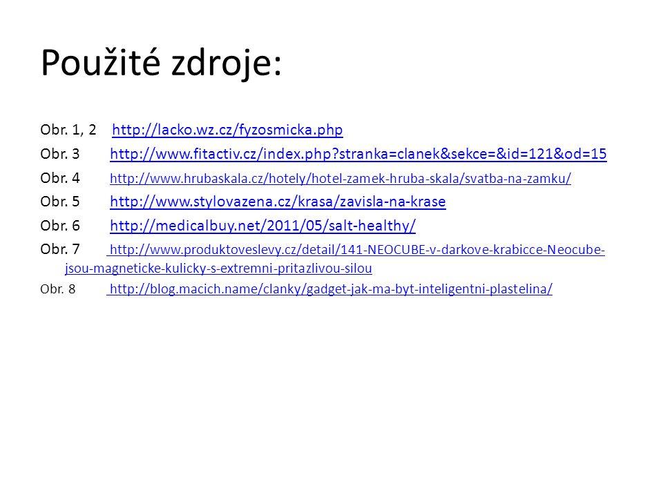 Použité zdroje: Obr. 1, 2 http://lacko.wz.cz/fyzosmicka.php