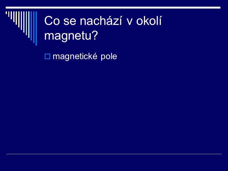 Co se nachází v okolí magnetu