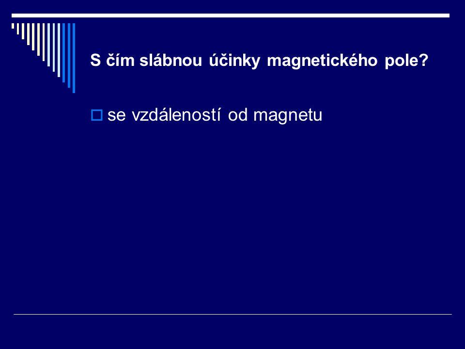S čím slábnou účinky magnetického pole