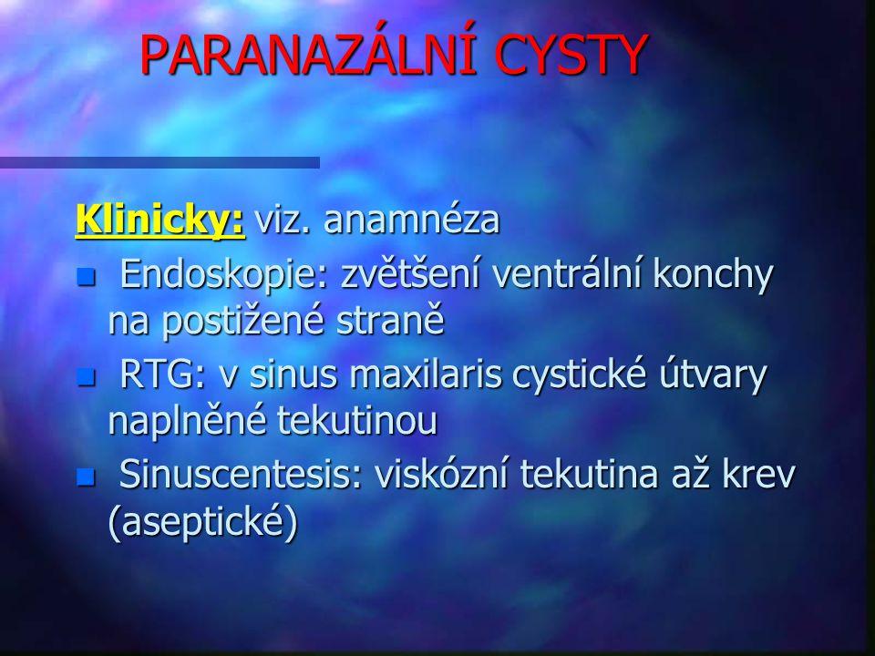 PARANAZÁLNÍ CYSTY Klinicky: viz. anamnéza