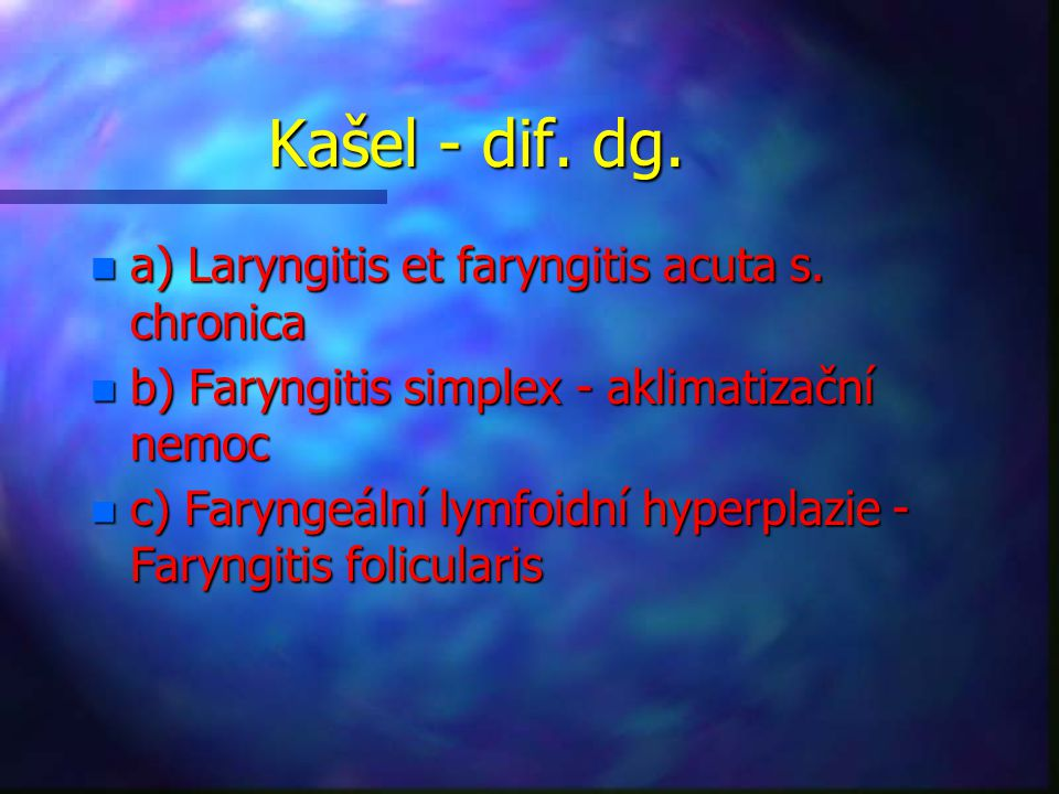 Kašel - dif. dg. a) Laryngitis et faryngitis acuta s. chronica