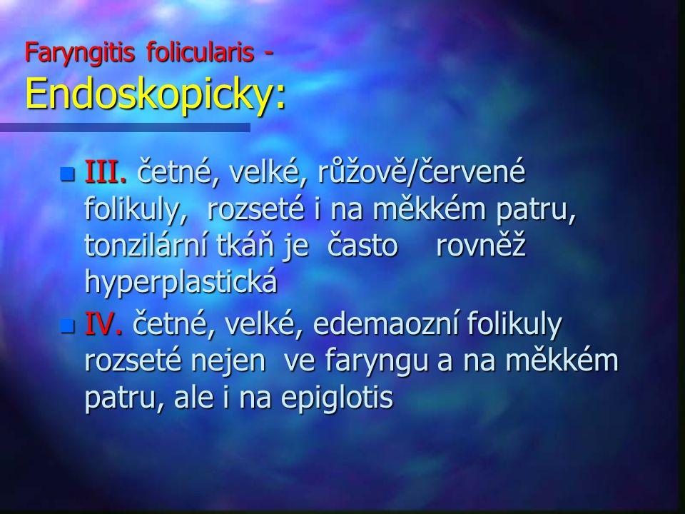 Faryngitis folicularis - Endoskopicky:
