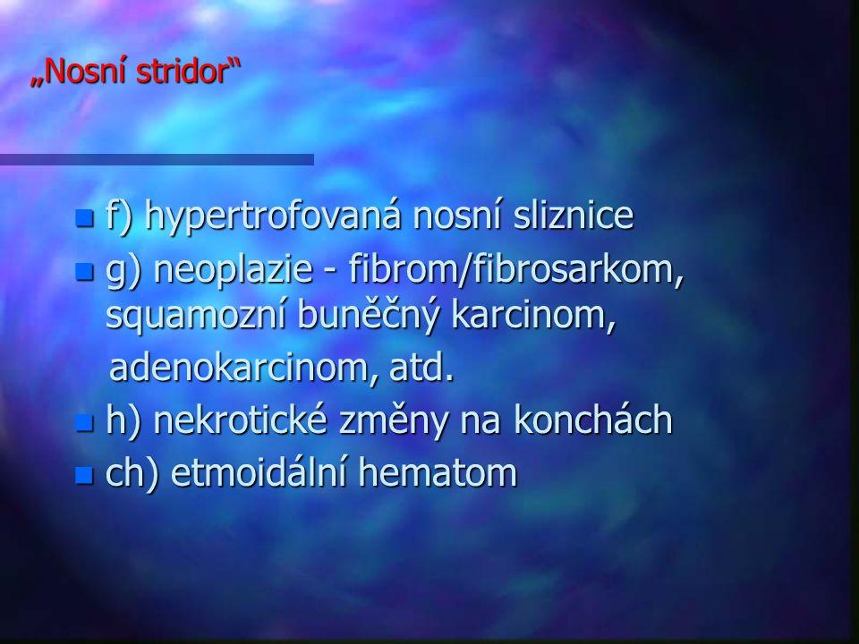 f) hypertrofovaná nosní sliznice
