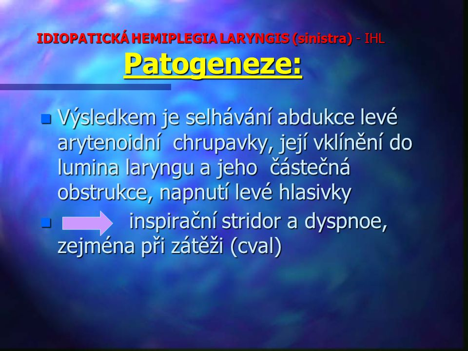 IDIOPATICKÁ HEMIPLEGIA LARYNGIS (sinistra) - IHL Patogeneze: