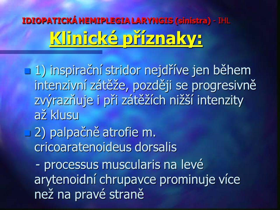 IDIOPATICKÁ HEMIPLEGIA LARYNGIS (sinistra) - IHL Klinické příznaky: