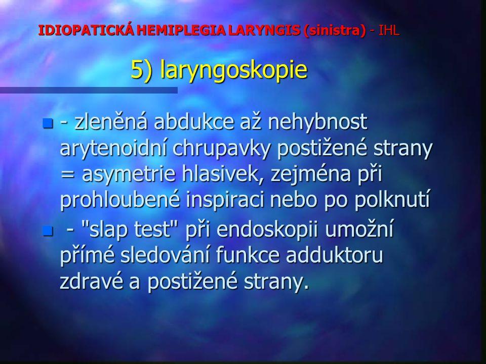 IDIOPATICKÁ HEMIPLEGIA LARYNGIS (sinistra) - IHL 5) laryngoskopie