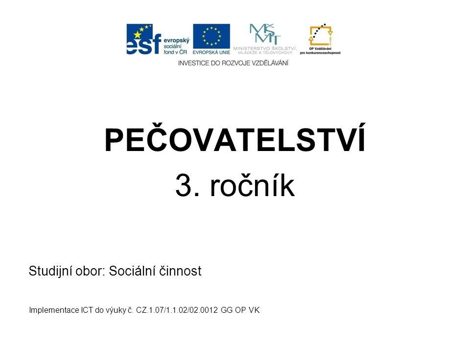 PEČOVATELSTVÍ 3. ročník Studijní obor: Sociální činnost