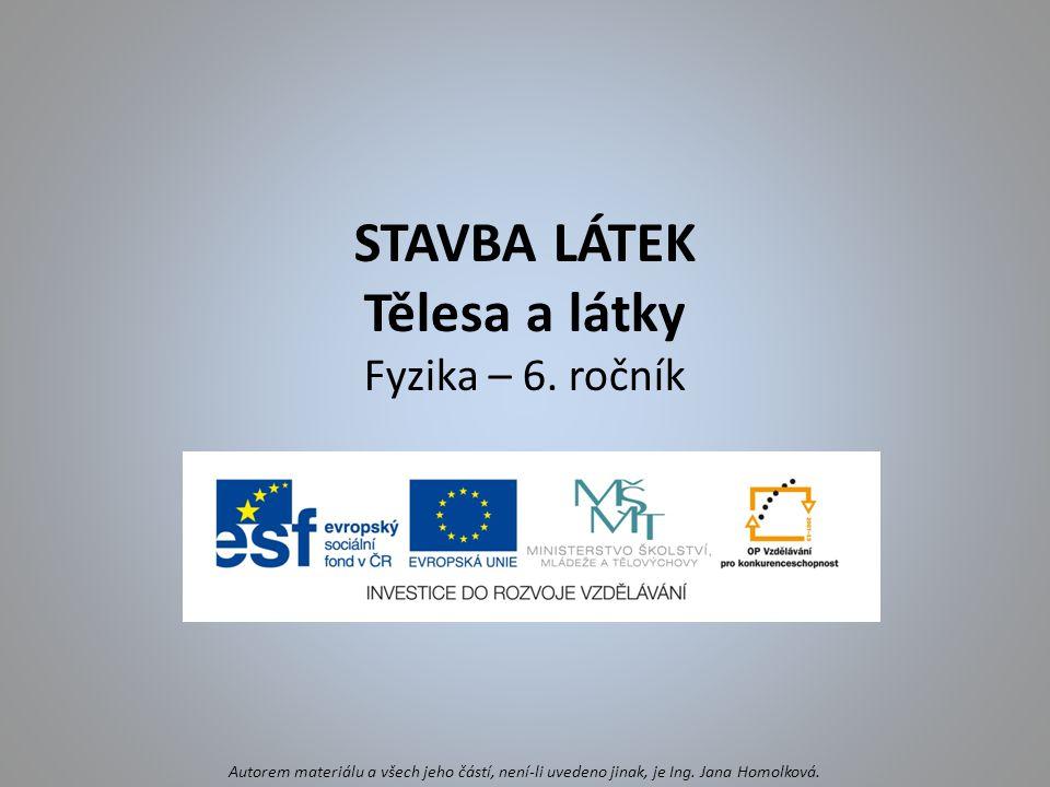 STAVBA LÁTEK Tělesa a látky Fyzika – 6. ročník
