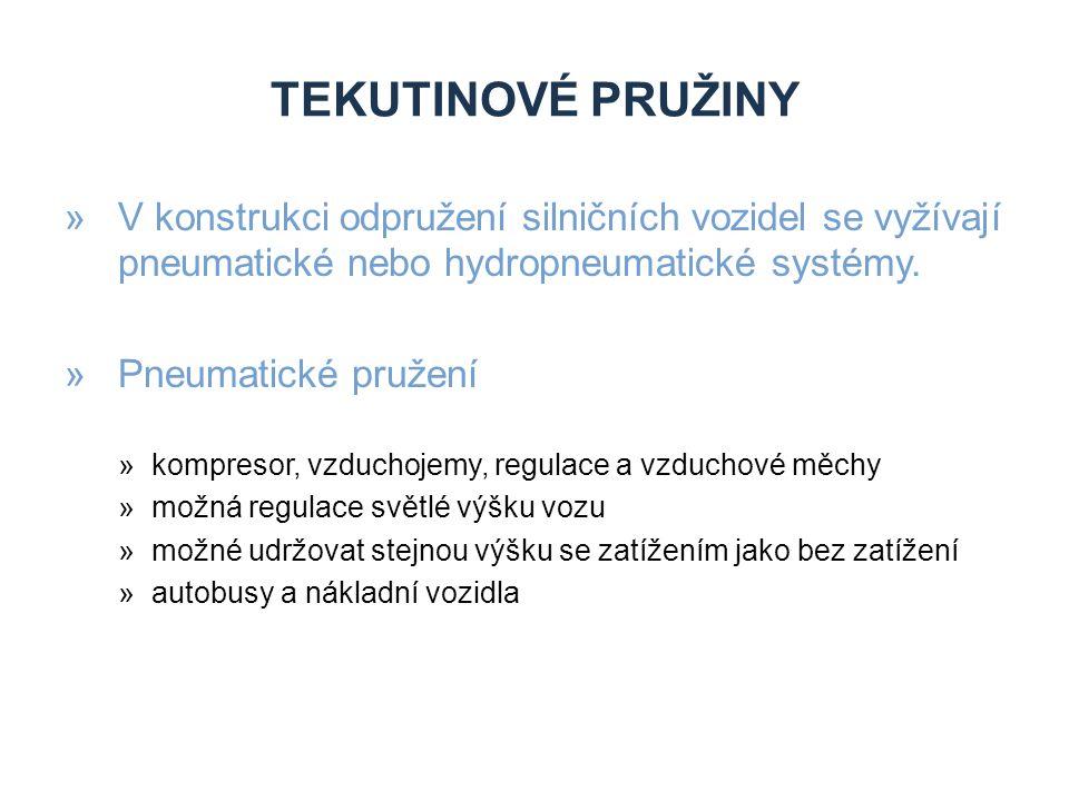 Tekutinové pružiny V konstrukci odpružení silničních vozidel se vyžívají pneumatické nebo hydropneumatické systémy.