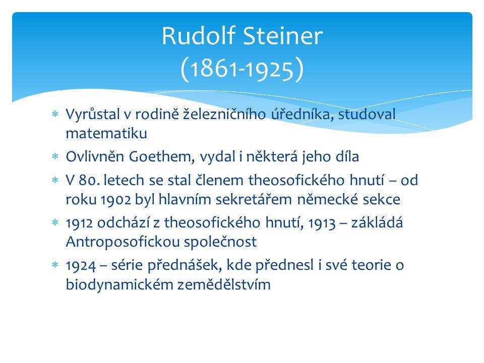 Rudolf Steiner (1861-1925) Vyrůstal v rodině železničního úředníka, studoval matematiku. Ovlivněn Goethem, vydal i některá jeho díla.