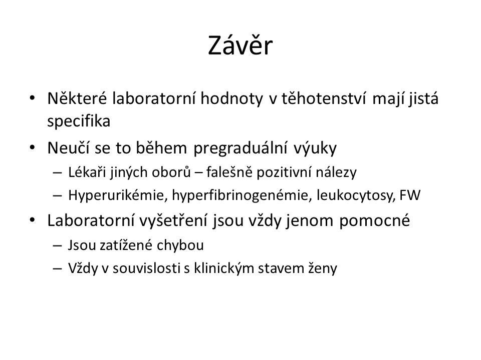Závěr Některé laboratorní hodnoty v těhotenství mají jistá specifika