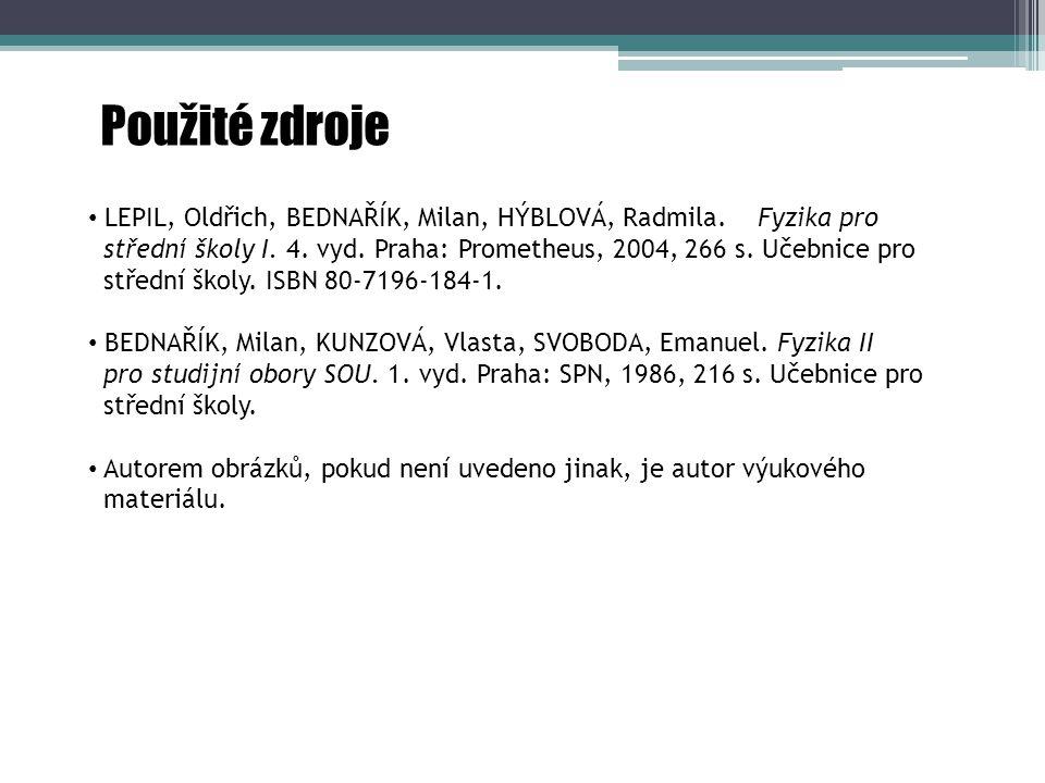 Použité zdroje LEPIL, Oldřich, BEDNAŘÍK, Milan, HÝBLOVÁ, Radmila. Fyzika pro.