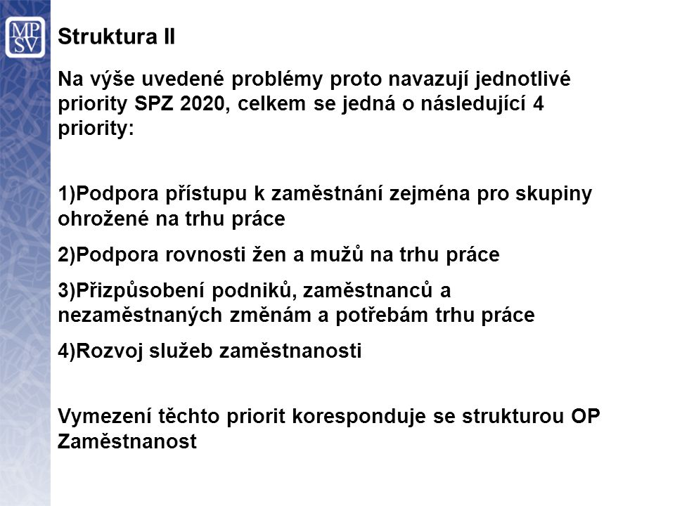 Struktura II Na výše uvedené problémy proto navazují jednotlivé priority SPZ 2020, celkem se jedná o následující 4 priority: