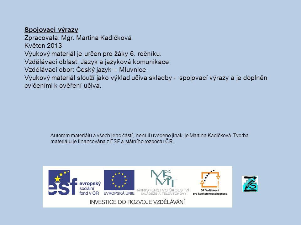 Spojovací výrazy Zpracovala: Mgr. Martina Kadlčková Květen 2013