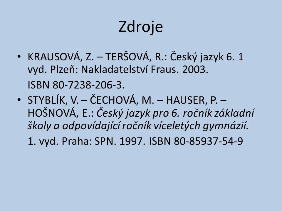 Zdroje KRAUSOVÁ, Z. – TERŠOVÁ, R.: Český jazyk 6. 1 vyd. Plzeň: Nakladatelství Fraus. 2003. ISBN 80-7238-206-3.