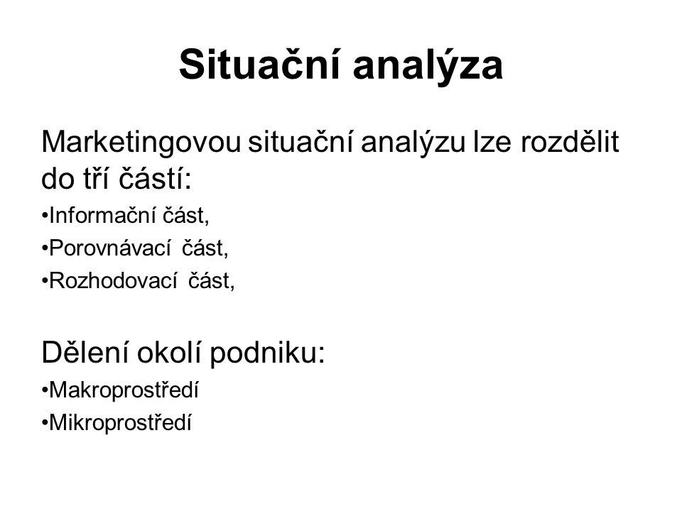 Situační analýza Marketingovou situační analýzu lze rozdělit do tří částí: Informační část, Porovnávací část,