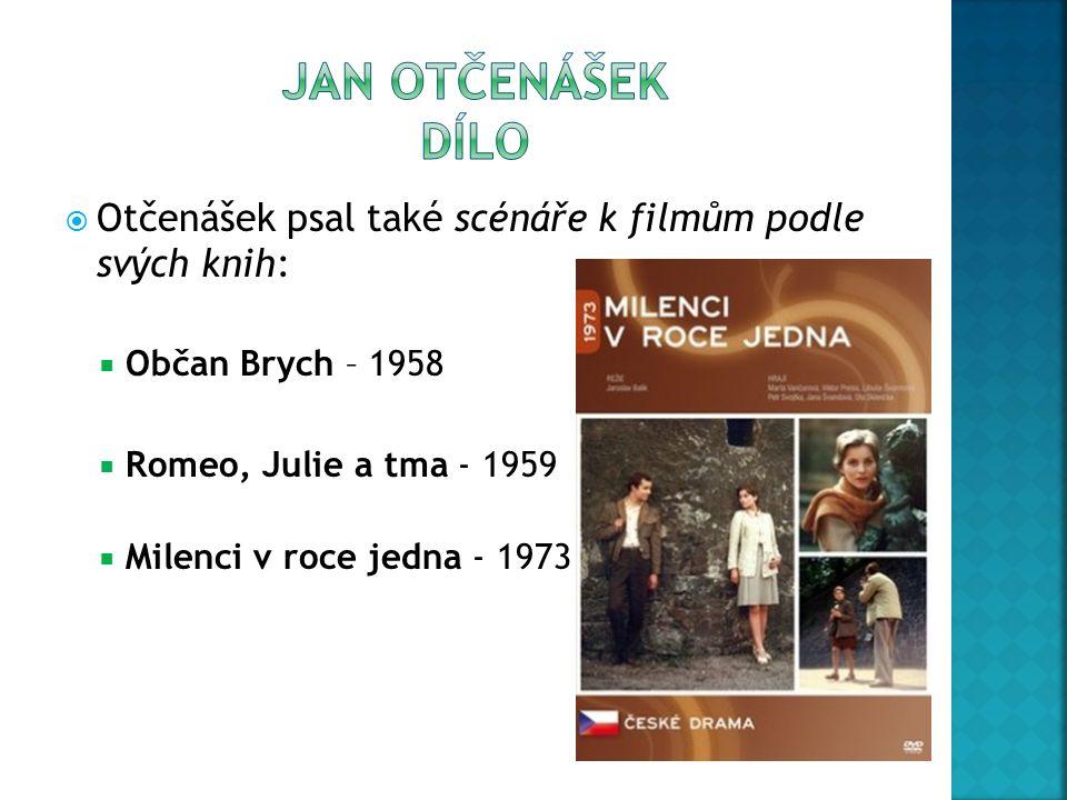 JAN OTČENÁŠEK dílo Otčenášek psal také scénáře k filmům podle svých knih: Občan Brych – 1958. Romeo, Julie a tma - 1959.