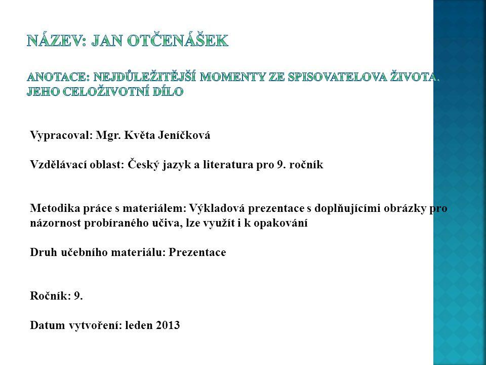 Název: Jan Otčenášek Anotace: Nejdůležitější momenty ze spisovatelova života, jeho celoživotní dílo