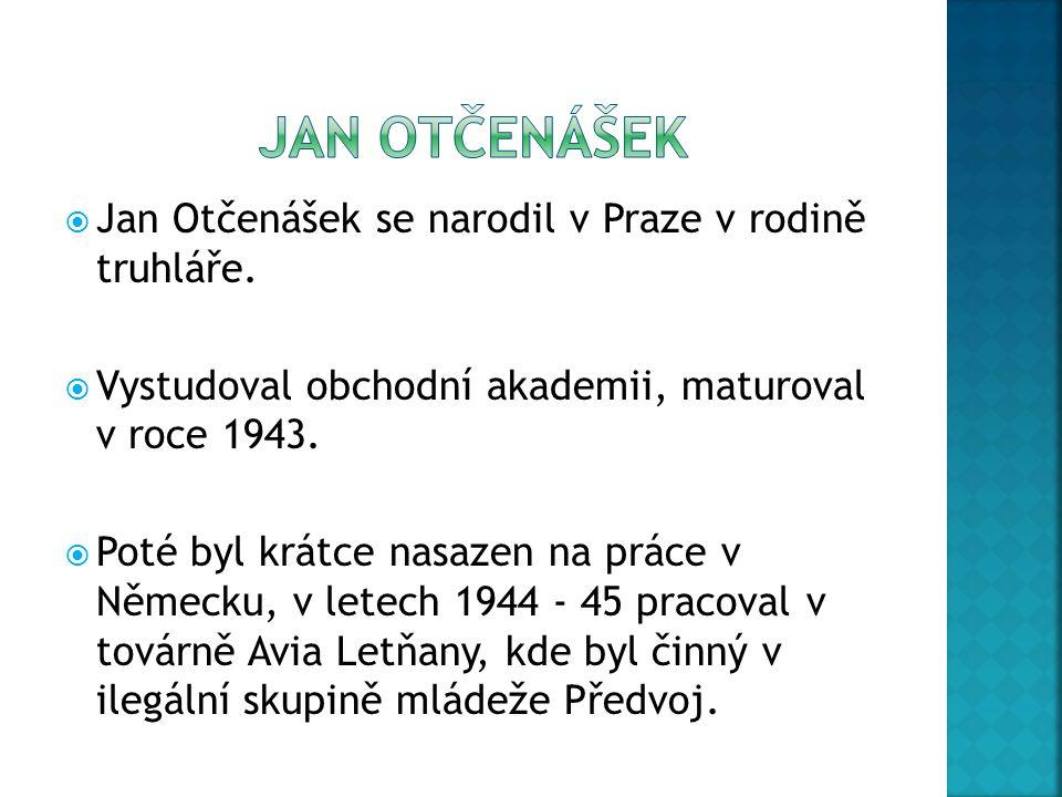 JAN OTČENÁŠEK Jan Otčenášek se narodil v Praze v rodině truhláře.