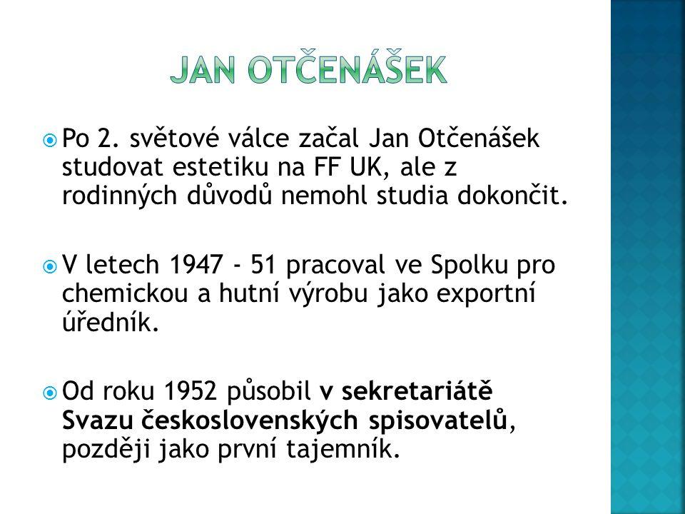 JAN OTČENÁŠEK Po 2. světové válce začal Jan Otčenášek studovat estetiku na FF UK, ale z rodinných důvodů nemohl studia dokončit.