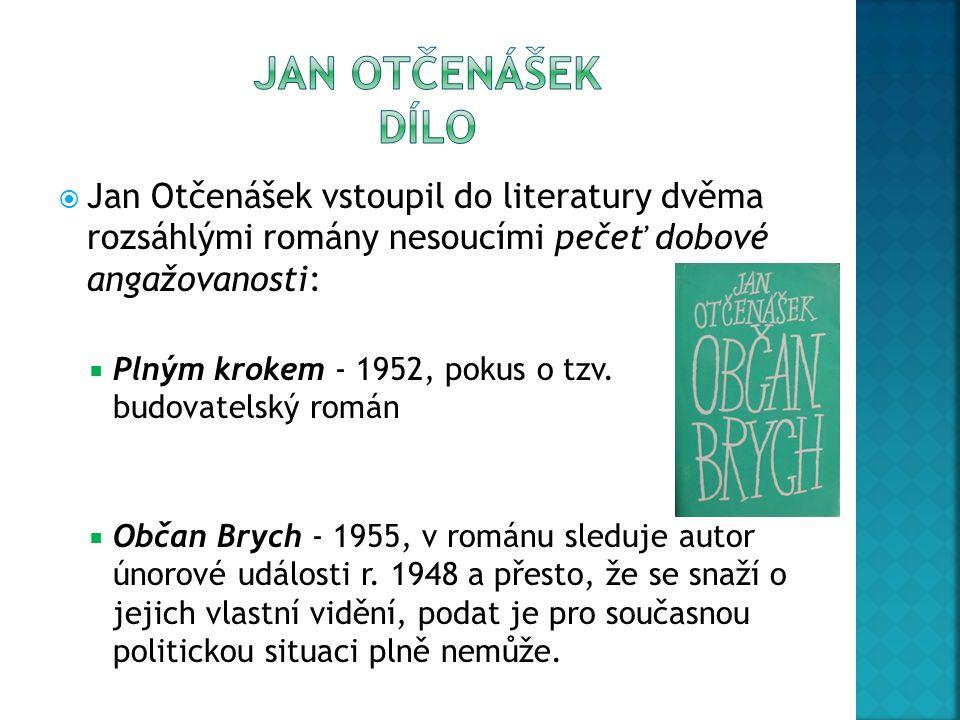 JAN OTČENÁŠEk dílo Jan Otčenášek vstoupil do literatury dvěma rozsáhlými romány nesoucími pečeť dobové angažovanosti: