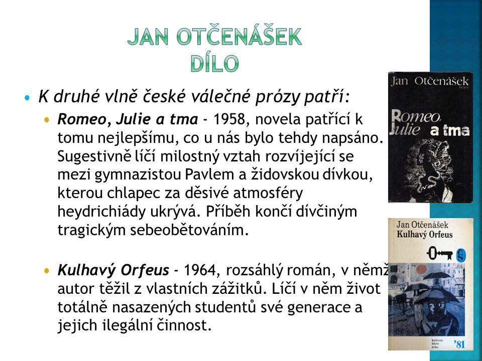 JAN OTČENÁŠEK dílo K druhé vlně české válečné prózy patří: