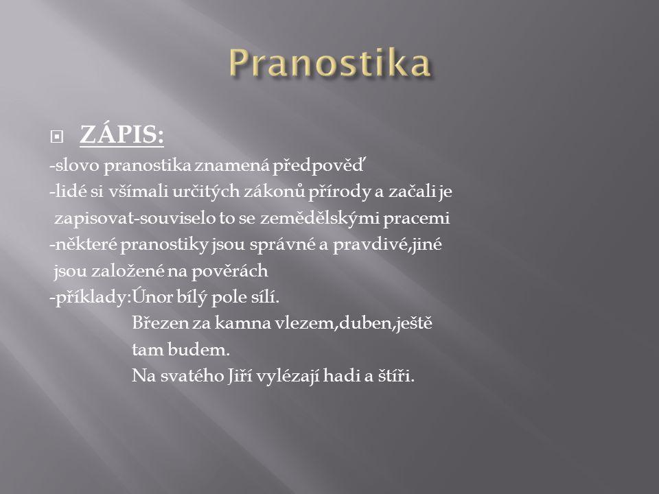 Pranostika ZÁPIS: -slovo pranostika znamená předpověď
