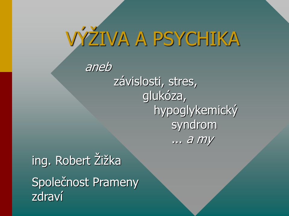 VÝŽIVA A PSYCHIKA aneb závislosti, stres, glukóza, hypoglykemický syndrom ... a my.