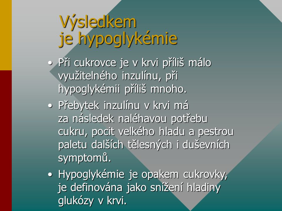 Výsledkem je hypoglykémie